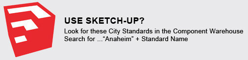Look for these City Standards in the Component Warehouse Search for... Anaheim + Standard Name